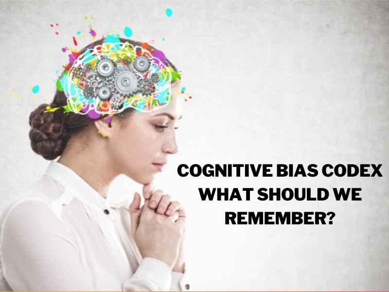 Cognitive Bias Codex. What should we remember?